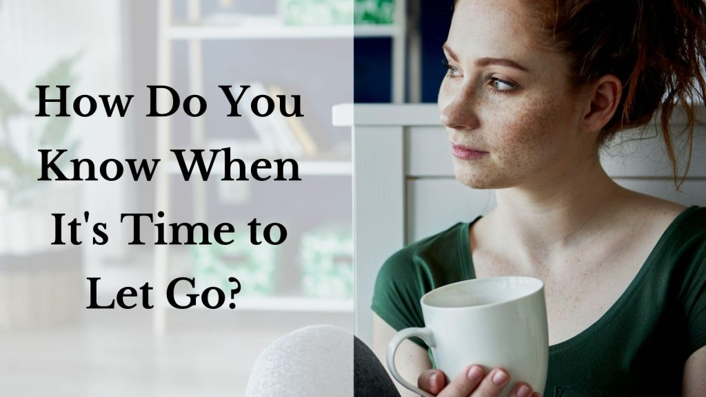 """A woman gazes pensively, looking at nothing in particular. She's holding a mug of coffee. You get the feeling that she's asking how to make a big decision. The text reads """"How do you know when it's time to let go?"""""""