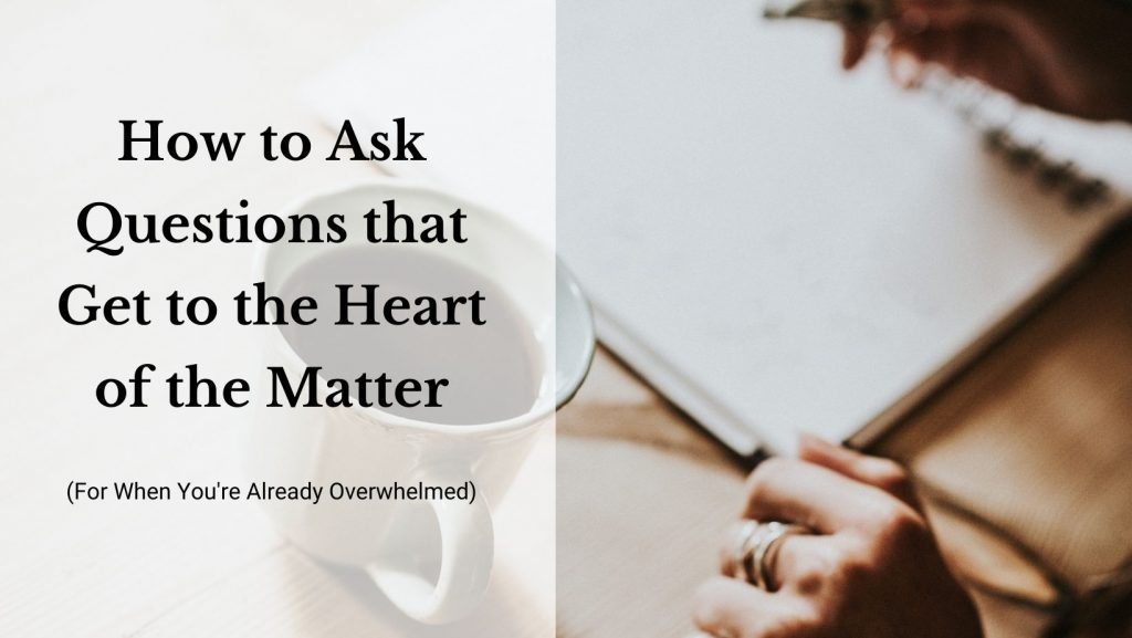 """A woman's hands, poised over a journal. The text reads """"How to Ask Questions that Get to the Heart of the Matter."""""""