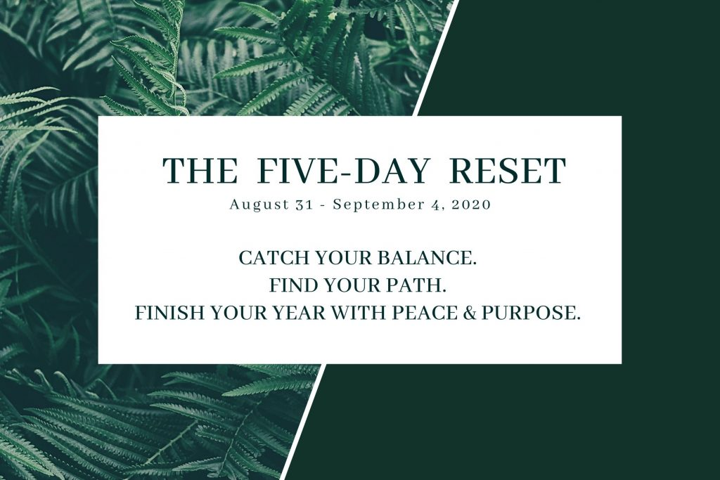 Five Day Reset August 31 - September 4 2020