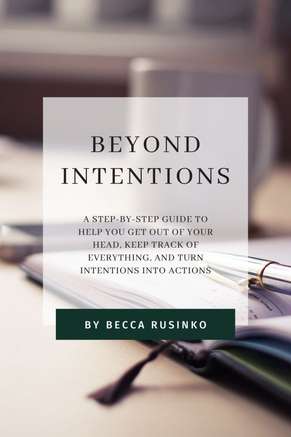 Beyond Intentions: A Step-by-Step Guide to help you get out of your head, keep track of everything, and turn intentions into actions