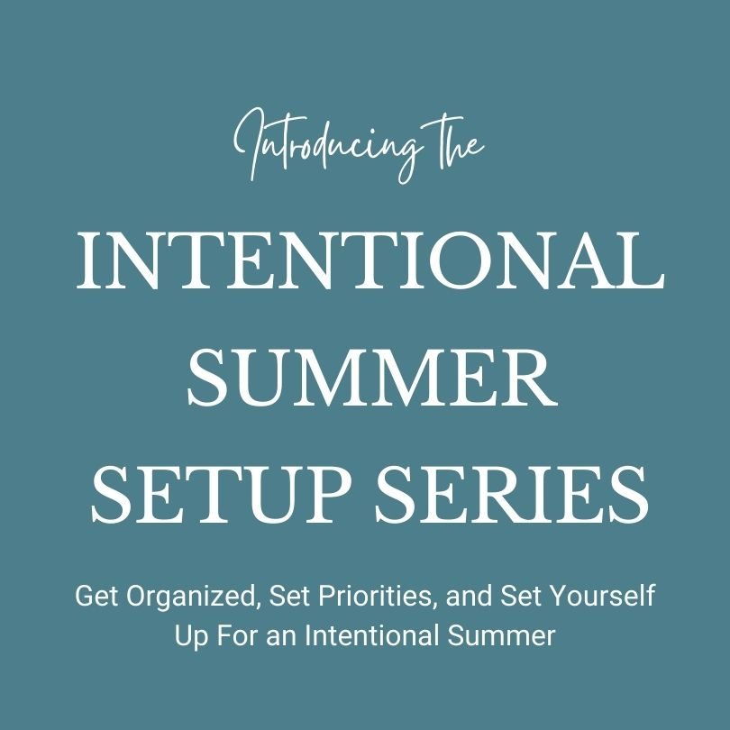 Introducing the Intentional Summer Setup Series. Get Organized, set priorities, and set yourself up for an intentional summer.
