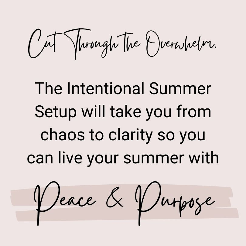 Cut through the overwhelm. The Intentional Summer Setup will take you from chaos to clarity so you can live your summer with peace and purpose.