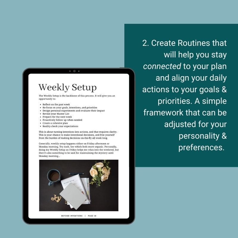 2. Create Routines that will help you stay connected to your plan and align your daily actions to your goals & priorities. A simple framework that can be adjusted for your personality & preferences. Image of one of the routines from Beyond Intentions is displayed on a tablet. For more please contact Becca.