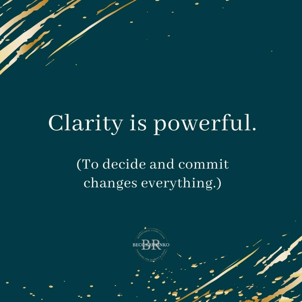 Clarity is powerful. (To decide & commit changes everything).