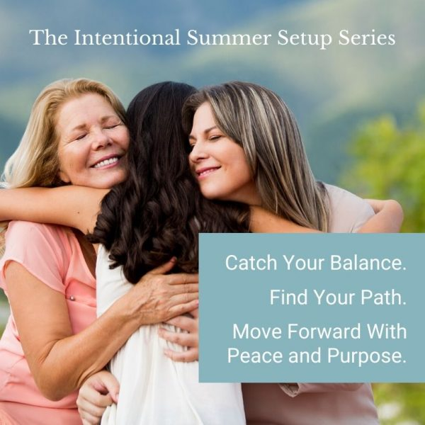 The Intentional Summer Setup Series. Catch Your Balance. Find Your Path. Move Forward with Peace and Purpose.