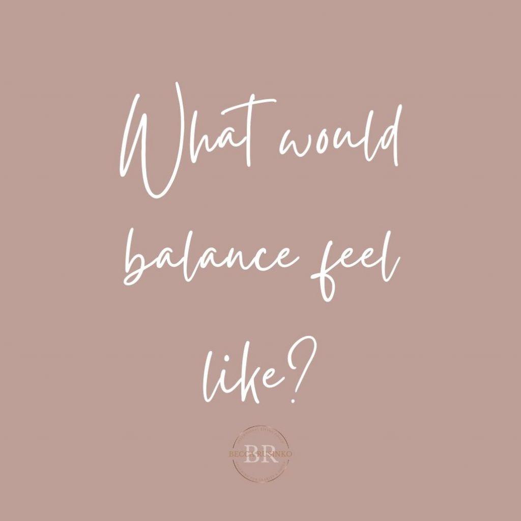 What would balance feel like?