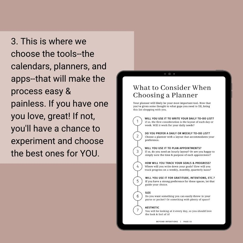 3. This is where we choose the tools--the calendars, planners, and apps--that will make the process easy & painless. If you have one you love, great! If not, you'll have a chance to experiment and choose the best ones for YOU. Image of how to choose a planner is displayed.