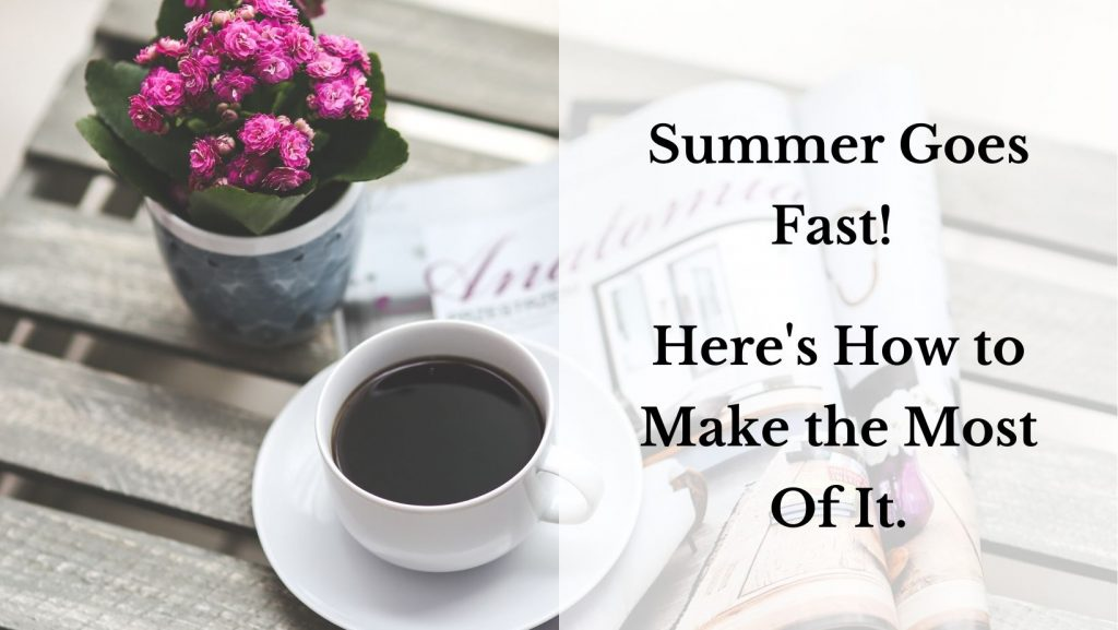 """A small potted plant blooms bright pink, and rests next to a cup of coffee on a bench with an open magazine. The text reads: """"Summer goes fast! Here's How to Make the Most of It."""""""