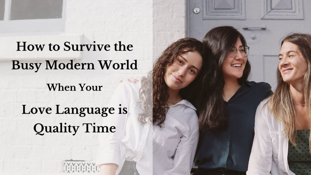 """Three women snuggle on a porch. They look happy and content. The text reads """"How to Survive the Busy Modern World When Your Love Language is Quality Time"""""""
