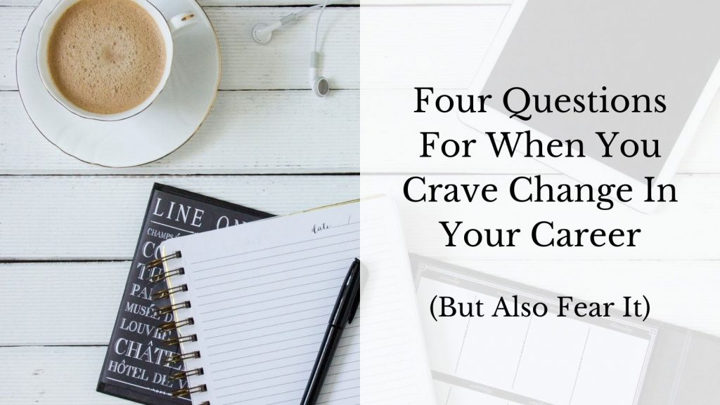 Four Questions For When You Crave Change In Your Career (But Also Fear It). The decorative background photo shows a cup of coffee on a saucer, and an open notebook on top of a calendar and a book written in French. A pen lays across the open notebook, ready for the answers to the questions.