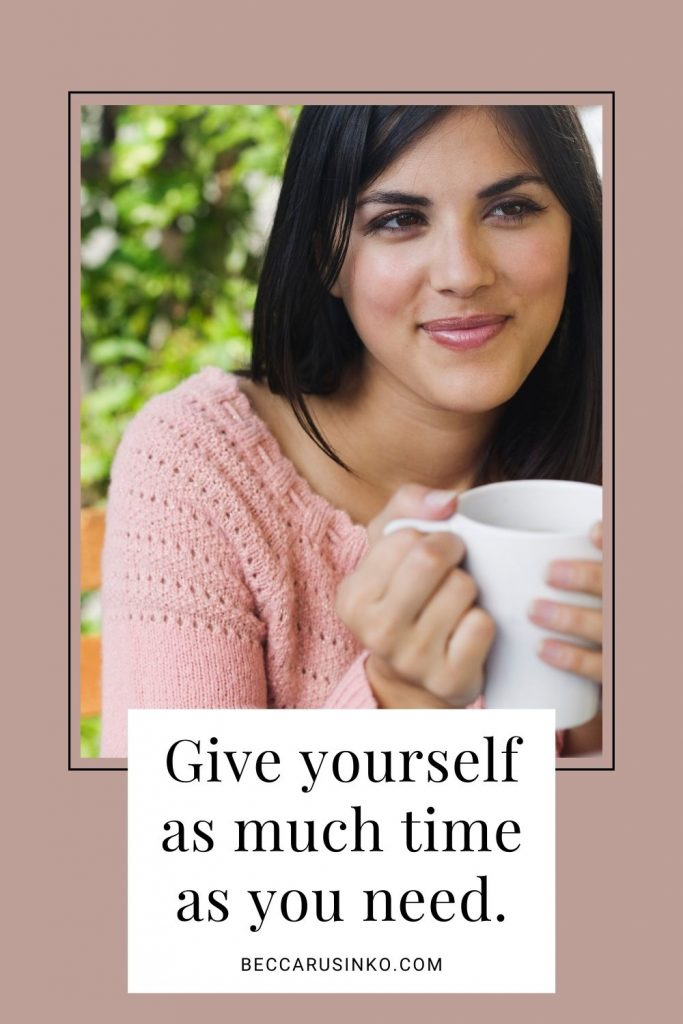 Give yourself as much time as you need. [The decorative photo shows a woman holding a mug, facing the camera, but gazing at something to the side. She is wearing a cozy pink sweater and smiling slightly. She looks content, like she's in no hurry.]
