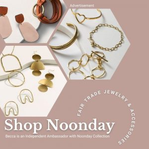 Advertisement. Shop Noonday. Fair Trade Jewelry and Accessories. Becca is an Independent Ambassador with Noonday Collection. The photos show a variety of Noonday Collection products, including a leather wrap bracelet with a brass accent, the Moxie earrings, which are terra cotta and blush colored sculptural lightweight earrings, a collection of sculptural gold colored earrings, as well as a sculptural necklace, and a variety of gold colored bracelets. Please see the Noonday website for additional details and descriptions.