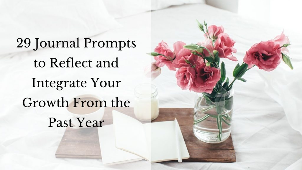 29 Journal Prompts to Reflect and Integrate Your Growth From the Past Year [the decorative background image shows a journal, a cup of coffee, a pen, a candle, and a bouquet of flowers on a tray sitting on a bed.]