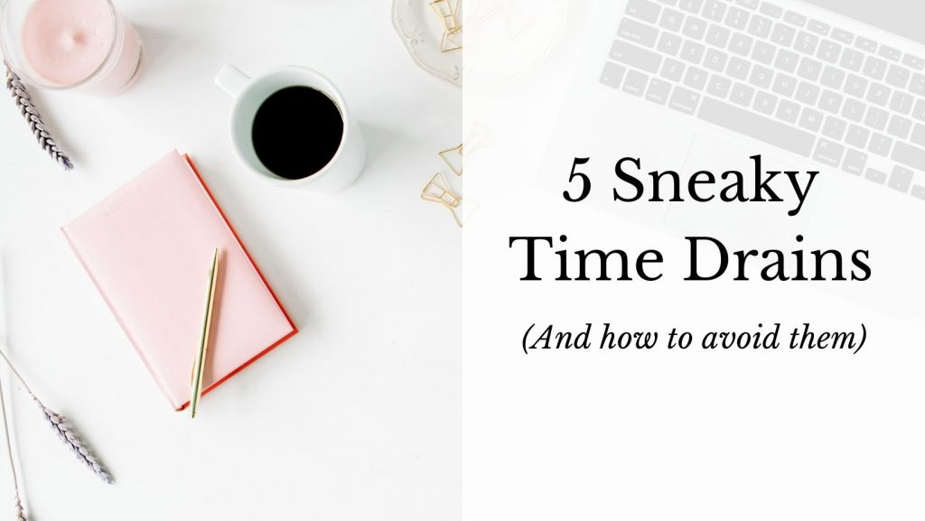 5 Sneaky Time Drains (And How to Avoid Them) [the decorative background photo shows a notebook, a pen, a cup of coffee, a few sprigs of lavender, and a collection of gold paperclips]